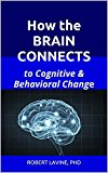 How the Brain Connects: to Cognitive & Behavioral Change