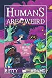 Humans are Weird: I Have the Data