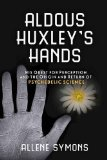 Aldous Huxley's Hands: His Quest for Perception and the Origin and Return of Psychedelic Science
