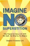 Imagine No Superstition: The Power to Enjoy Life With No Guilt, No Shame, No Blame by Stephen Frederick