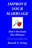 Improve Your Marriage: Don't Overlook The Obvious by Russell A. Irving