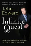 Infinite Quest: Develop Your Psychic Intuition to Take Charge of Your Life by John Edward