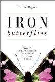Iron Butterflies: Women Transforming Themselves and the World by Birute Regine