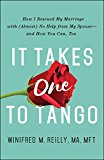 It Takes One to Tango: How I Rescued My Marriage with (Almost) No Help from My Spouse?and How You Can, Too