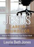 JESUS, Career Counselor: How to Find (and Keep) Your Perfect Work by Laurie Beth Jones