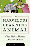 Marvelous Learning Animal: What Makes Human Nature Unique