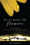 Let Us Water the Flowers: The Memoir of a Political Prisoner in Iran by Jafar Yaghoobi