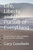 Life, Liberty and the Pursuit of Everything: You don't have to have everything, just be one with everything