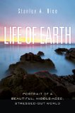 Life of Earth: Portrait of a Beautiful, Middle-Aged, Stressed Out World by Stanley A. Rice