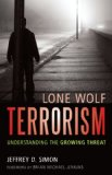 Lone Wolf Terrorism: Understanding the Growing Threat