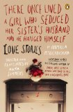 There Once Lived a Girl Who Seduced Her Sister's Husband, and He Hanged Himself: Love Stories