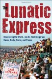 The Lunatic Express: Discovering the World... via Its Most Dangerous Buses, Boats, Trains, and Planes by Carl Hoffman