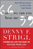 Managers, Can You Hear Me Now?: Hard-Hitting Lessons on How to Get Real Results by Denny Strigl
