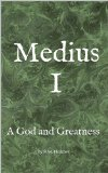 Medius I: A God and Greatness