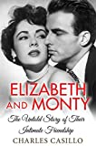 Elizabeth and Monty: The Untold Story of Their Intimate Friendship