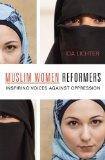 Muslim Women Reformers: Inspiring Voices Against Oppression by Ida Lichter