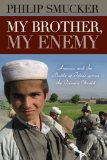 My Brother, My Enemy: America and the Battle of Ideas Across the Islamic World by Philip Smucker