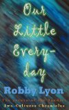 Our Little Every-day (Two-cultures Chronicles) [Kindle Edition]