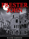PRESTER JOHN by Wayne Johnson