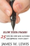 Slow Your Prose: 25 Tips on How New Authors Can Improve Their Craft