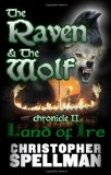 THE RAVEN & THE WOLF: Chronicle II - Land of Ire by Christopher Spellman