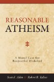 Reasonable Atheism: A Moral Case For Respectful Disbelief by Scott F. Aikin and Robert B. Talisse