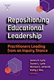 Repositioning Educational Leadership: Practitioners Leading from an Inquiry Stance
