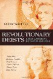 Revolutionary Deists: Early America's Rational Infidels by Kerry Walters