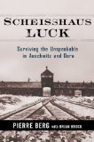 Scheisshaus Luck: Surviving the Unspeakable in Auschwitz and Dora by Pierre Berg with Brian Brock