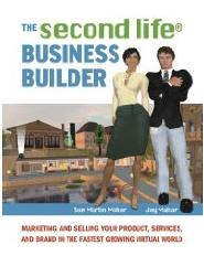 The Unofficial Guide to Building Your Business in the Second Life Virtual World: Marketing and Selling Your Product, Services, and Brand In-World by Jay Mahar