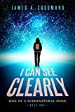 I Can See Clearly: Rise of a Supernatural Hero (Luc Ponti Series)