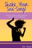 Shake Your Soul-Song!: A Woman's Guide To Self-Empowerment Through The Art Of Self-Pleasure (Volume 1)
