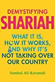 Demystifying Shariah: What It Is, How It Works, and Why It�s Not Taking Over Our Country