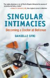 Singular Intimacies: Becoming a Doctor at Bellevue by Danielle Ofri