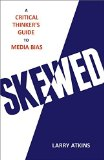 Skewed: A Critical Thinker's Guide to Media Bias