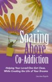 Soaring Above Co-Addiction: Helping Your Loved One Get Clean, While Creating the Life of Your Dreams by Lisa Ann Espich