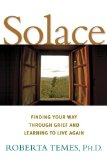 Solace: Finding Your Way Through Grief and Learning to Live Again by Roberta Temes, PH.D.