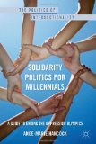 Solidarity Politics for Millennials: A Guide to Ending the Oppression Olympics (The Politics of Intersectionality)