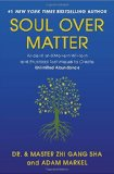 Soul Over Matter: Ancient and Modern Wisdom and Practical Techniques to Create Unlimited Abundance