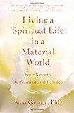 Living a Spiritual Life in a Material World: 4 Keys to Fulfillment and Balance