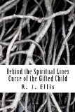 Behind the Spiritual Lines: Curse of the Gifted Child (Volume 1)