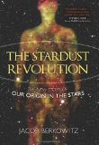 Stardust Revolution: The New Story of Our Origin in the Stars