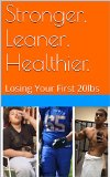Stronger, Leaner, Healthier.: Losing Your First 20lbs