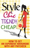 Style, Chic, Trendy, Cheap- How to Get an Expensive Wardrobe With Any Paycheck