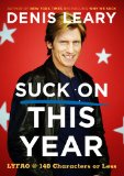 Suck On This Year: LYFAO @ 140 Characters or Less by Denis Leary