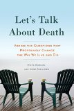 Let's Talk About Death: Asking the Questions that Profoundly Change the Way We Live and Die