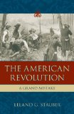 The American Revolution: A Grand Mistake by Leland G. Stauber