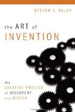 The Art of Invention: The Creative Process of Discovery and Design by Steven J. Paley