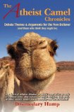 The Atheist Camel Chronicles: Debate Themes & Arguments for the Non-Believer by Dromedary Hump