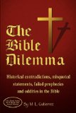 The Bible Dilemma: Historical contradictions, misquoted statements, failed prophecies and oddities in the Bible by M. L. Gutierrez